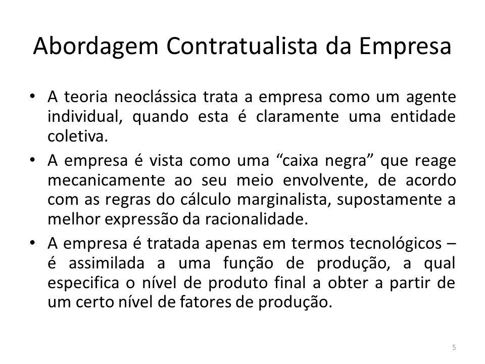 Abordagem Contratualista da Empresa A teoria neoclássica trata a empresa como um agente individual, quando esta é claramente uma entidade coletiva. A