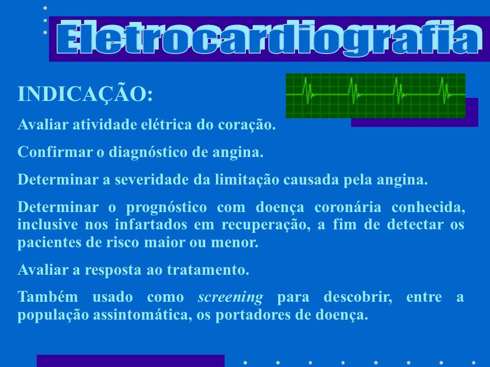 INDICAÇÃO: Confirmar ou controlar evolução de uma doença cardíaca já confirmada por outros métodos diagnósticos. ELETROCARDIOGRAMA DE REPOUSO ELETROCA