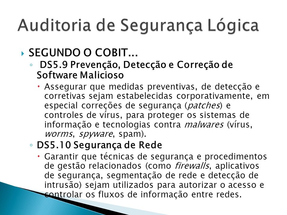 SEGUNDO O COBIT... DS5.9 Prevenção, Detecção e Correção de Software Malicioso Assegurar que medidas preventivas, de detecção e corretivas sejam estabe