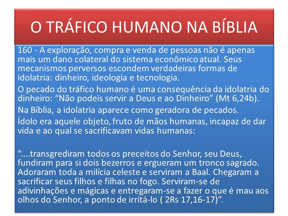 O TRÁFICO HUMANO NA BÍBLIA 160 - A exploração, compra e venda de pessoas não é apenas mais um dano colateral do sistema econômico atual. Seus mecanism