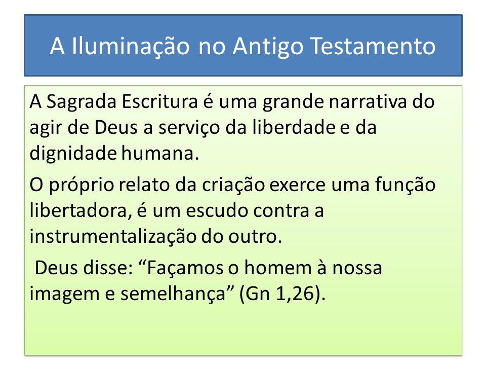 A Iluminação no Antigo Testamento A Sagrada Escritura é uma grande narrativa do agir de Deus a serviço da liberdade e da dignidade humana. O próprio r