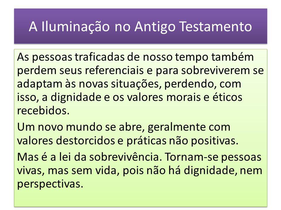 A Iluminação no Antigo Testamento As pessoas traficadas de nosso tempo também perdem seus referenciais e para sobreviverem se adaptam às novas situaçõ
