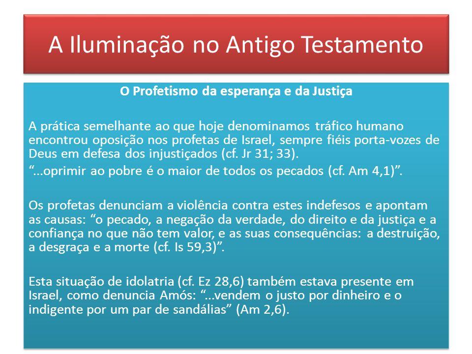 A Iluminação no Antigo Testamento O Profetismo da esperança e da Justiça A prática semelhante ao que hoje denominamos tráfico humano encontrou oposiçã