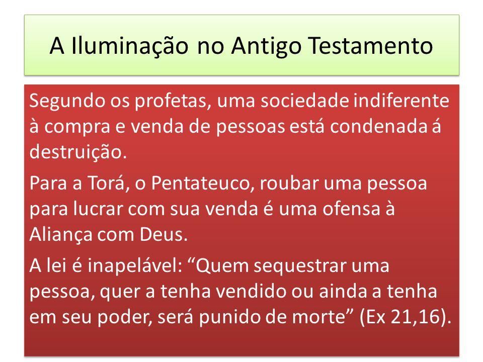 A Iluminação no Antigo Testamento Segundo os profetas, uma sociedade indiferente à compra e venda de pessoas está condenada á destruição. Para a Torá,