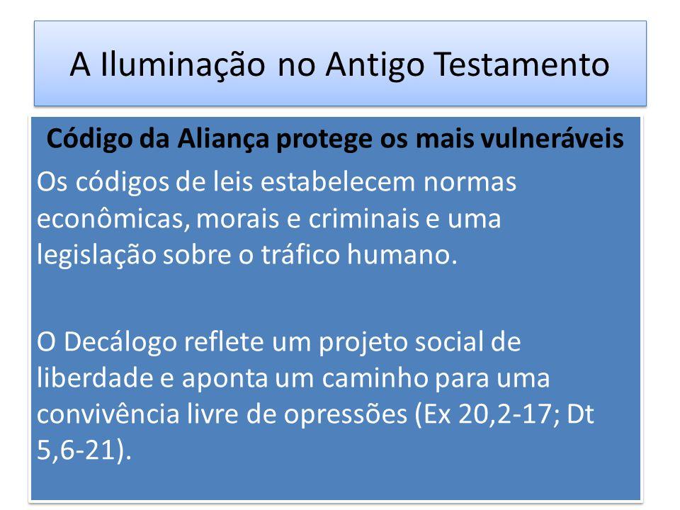 A Iluminação no Antigo Testamento Código da Aliança protege os mais vulneráveis Os códigos de leis estabelecem normas econômicas, morais e criminais e
