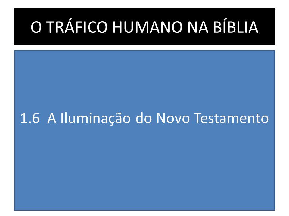O TRÁFICO HUMANO NA BÍBLIA 1.6 A Iluminação do Novo Testamento