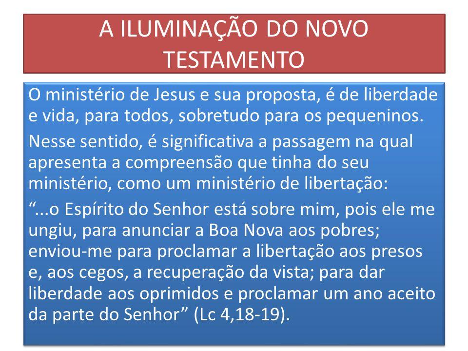 A ILUMINAÇÃO DO NOVO TESTAMENTO O ministério de Jesus e sua proposta, é de liberdade e vida, para todos, sobretudo para os pequeninos. Nesse sentido,