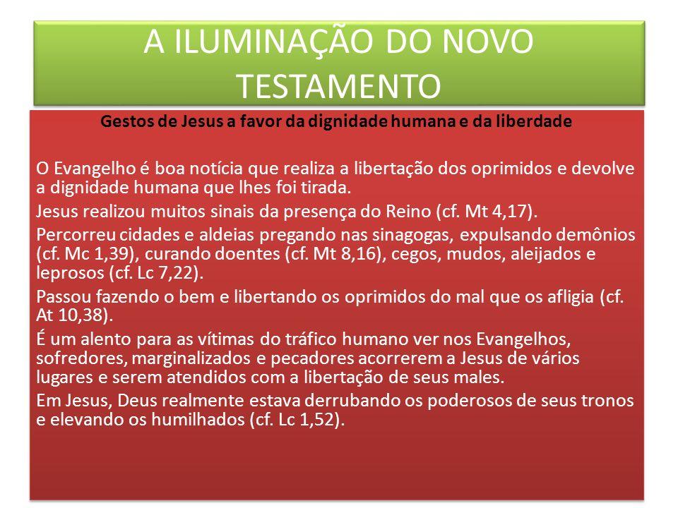 A ILUMINAÇÃO DO NOVO TESTAMENTO Gestos de Jesus a favor da dignidade humana e da liberdade O Evangelho é boa notícia que realiza a libertação dos opri