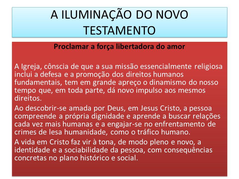 A ILUMINAÇÃO DO NOVO TESTAMENTO Proclamar a força libertadora do amor A Igreja, cônscia de que a sua missão essencialmente religiosa inclui a defesa e