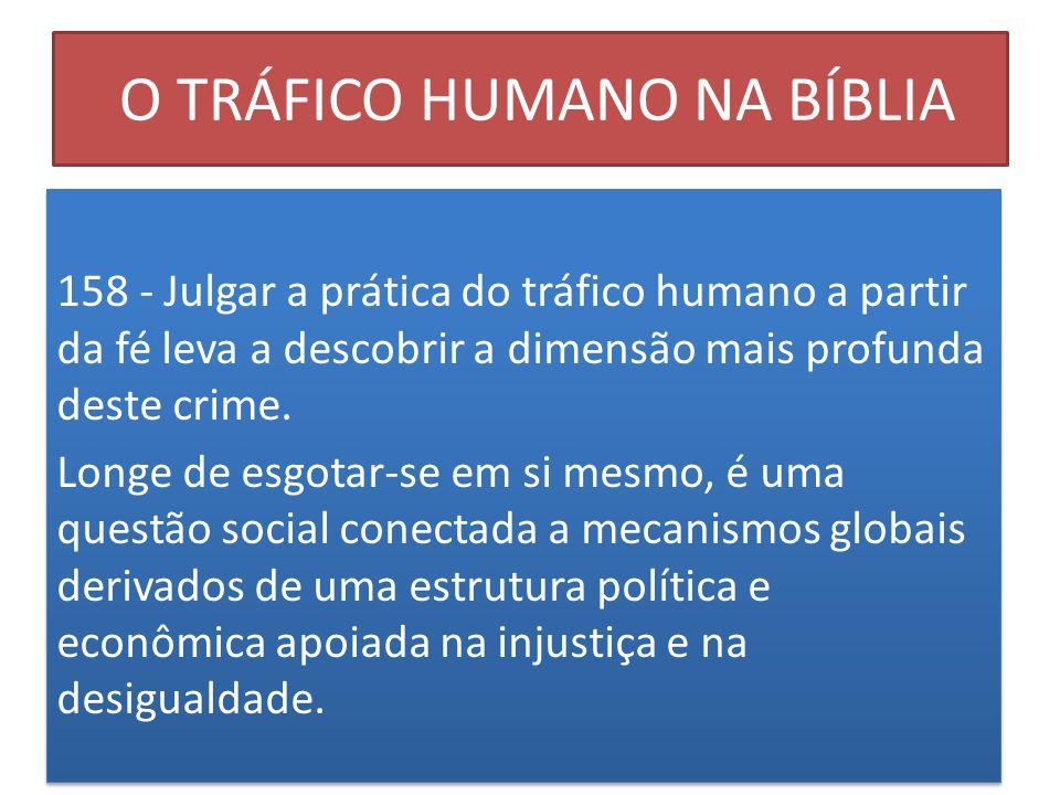 O TRÁFICO HUMANO NA BÍBLIA 158 - Julgar a prática do tráfico humano a partir da fé leva a descobrir a dimensão mais profunda deste crime. Longe de esg