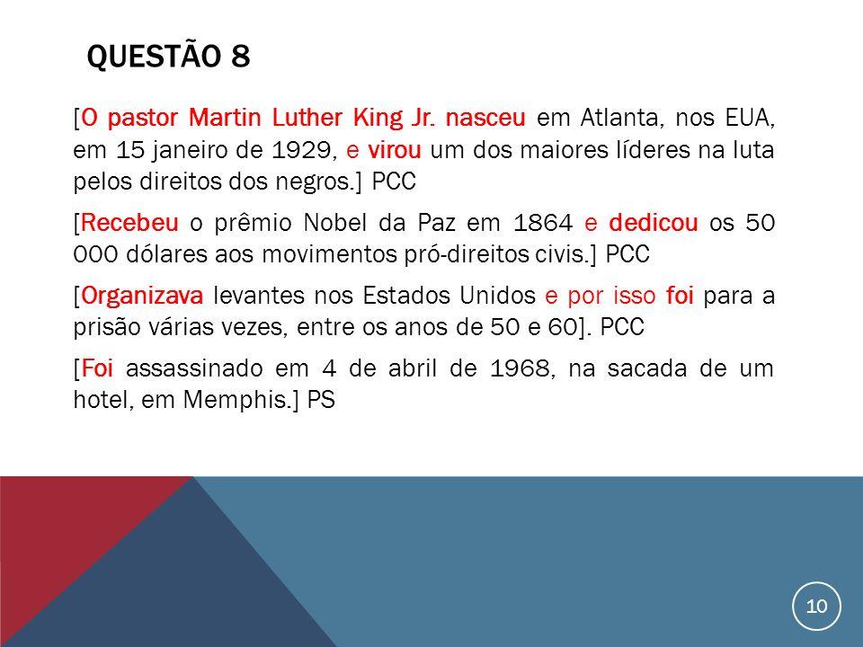 QUESTÃO 8 [O pastor Martin Luther King Jr. nasceu em Atlanta, nos EUA, em 15 janeiro de 1929, e virou um dos maiores líderes na luta pelos direitos do