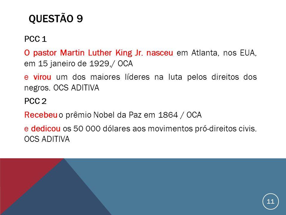 QUESTÃO 9 PCC 1 O pastor Martin Luther King Jr. nasceu em Atlanta, nos EUA, em 15 janeiro de 1929,/ OCA e virou um dos maiores líderes na luta pelos d