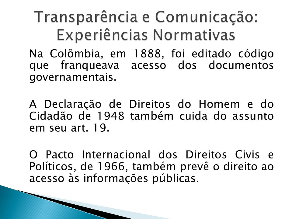 Na Colômbia, em 1888, foi editado código que franqueava acesso dos documentos governamentais. A Declaração de Direitos do Homem e do Cidadão de 1948 t