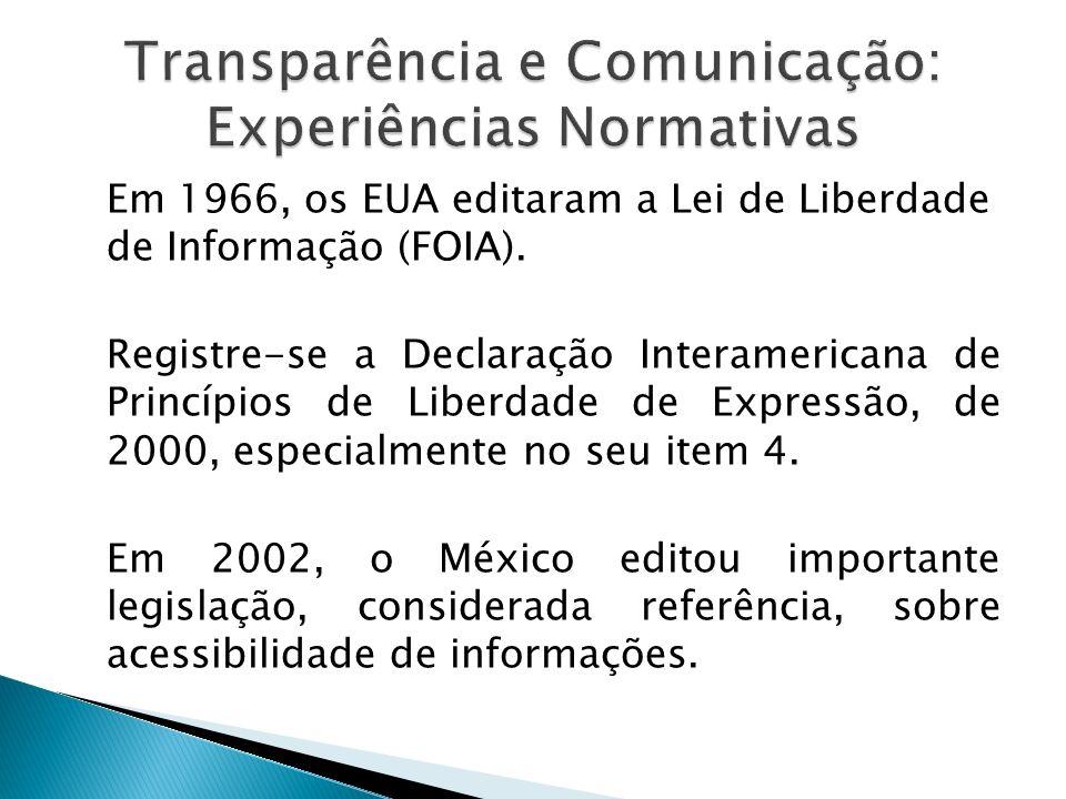 Em 1966, os EUA editaram a Lei de Liberdade de Informação (FOIA). Registre-se a Declaração Interamericana de Princípios de Liberdade de Expressão, de
