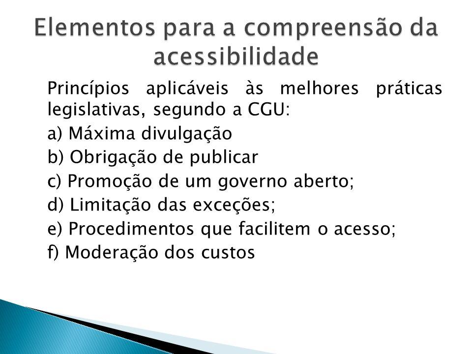 Princípios aplicáveis às melhores práticas legislativas, segundo a CGU: a) Máxima divulgação b) Obrigação de publicar c) Promoção de um governo aberto
