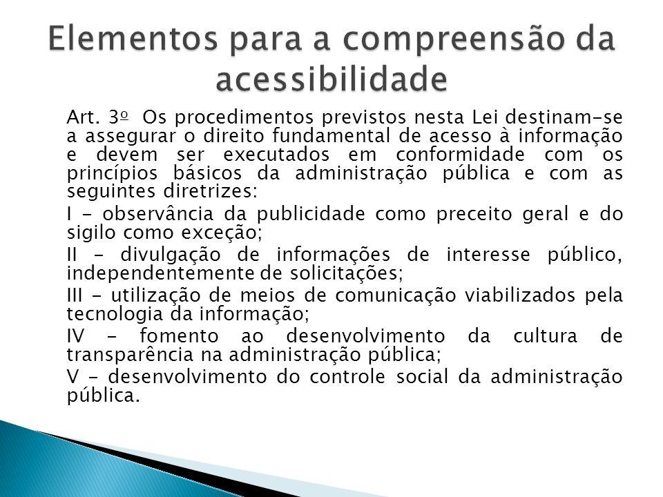 Art. 3 o Os procedimentos previstos nesta Lei destinam-se a assegurar o direito fundamental de acesso à informação e devem ser executados em conformid