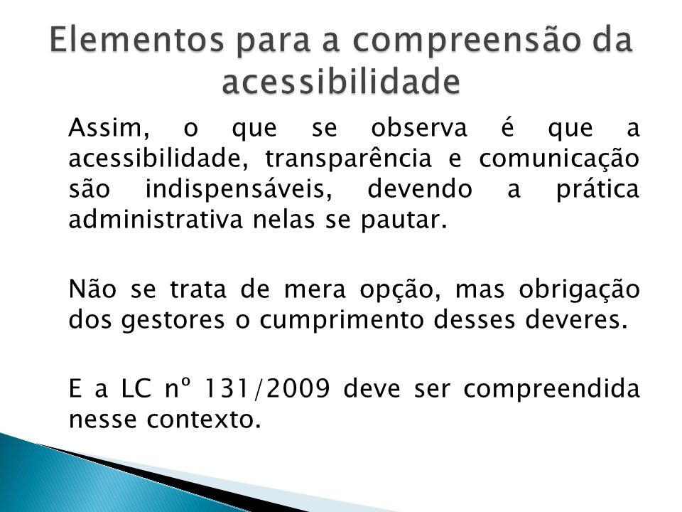 Assim, o que se observa é que a acessibilidade, transparência e comunicação são indispensáveis, devendo a prática administrativa nelas se pautar. Não