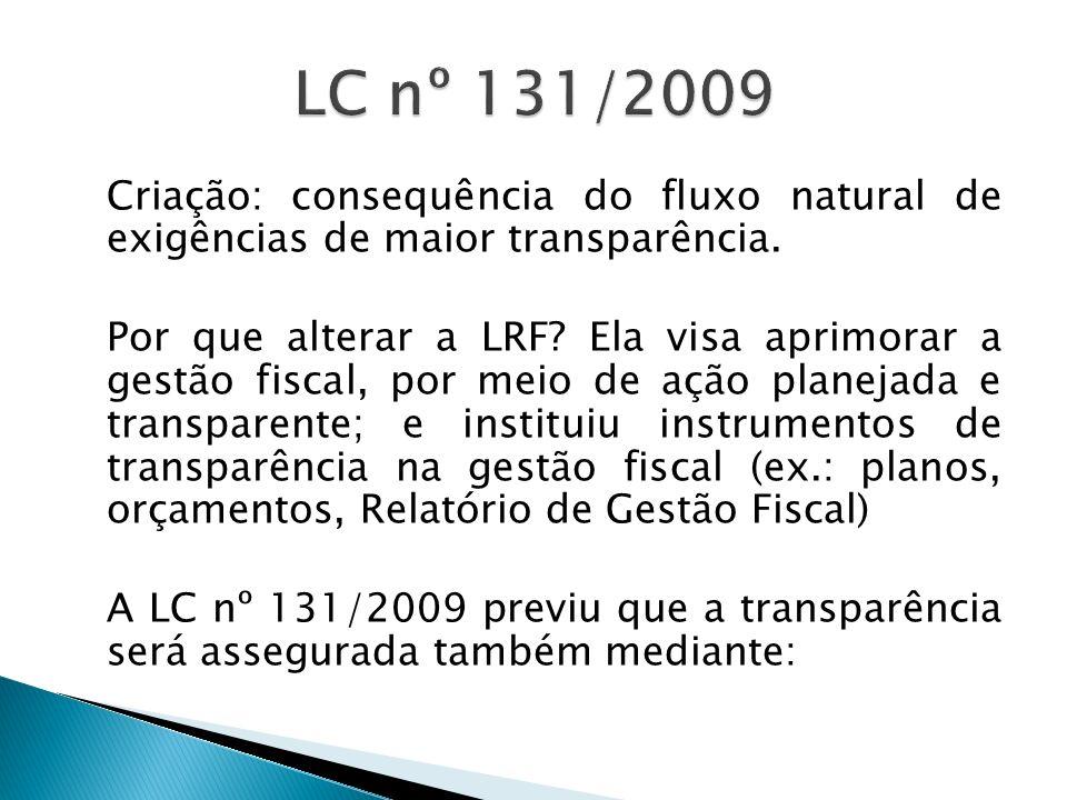 Criação: consequência do fluxo natural de exigências de maior transparência. Por que alterar a LRF? Ela visa aprimorar a gestão fiscal, por meio de aç