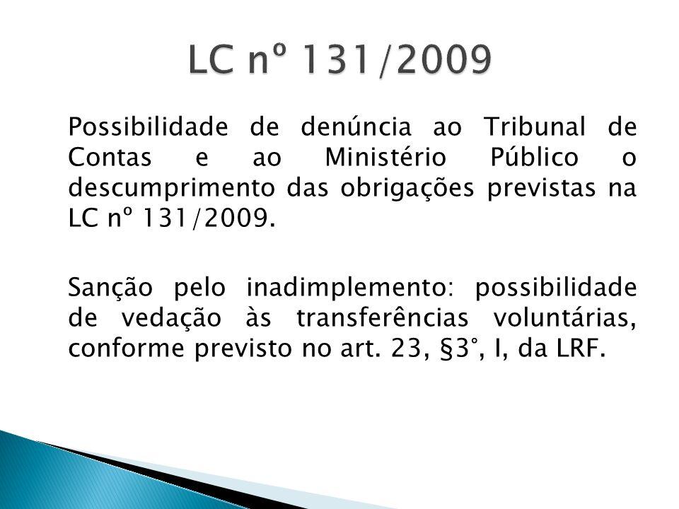 Possibilidade de denúncia ao Tribunal de Contas e ao Ministério Público o descumprimento das obrigações previstas na LC nº 131/2009. Sanção pelo inadi