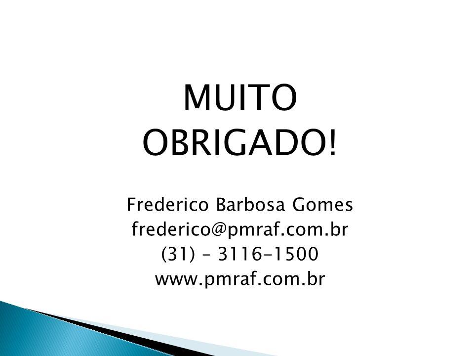 MUITO OBRIGADO! Frederico Barbosa Gomes frederico@pmraf.com.br (31) – 3116-1500 www.pmraf.com.br