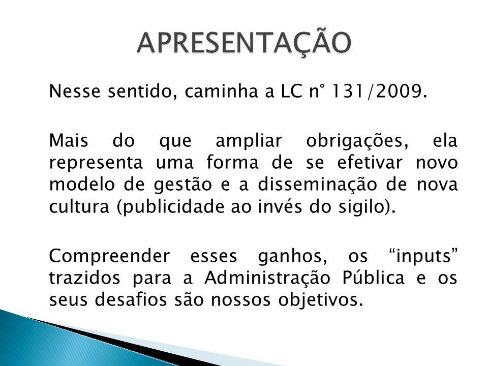 Nesse sentido, caminha a LC n° 131/2009. Mais do que ampliar obrigações, ela representa uma forma de se efetivar novo modelo de gestão e a disseminaçã