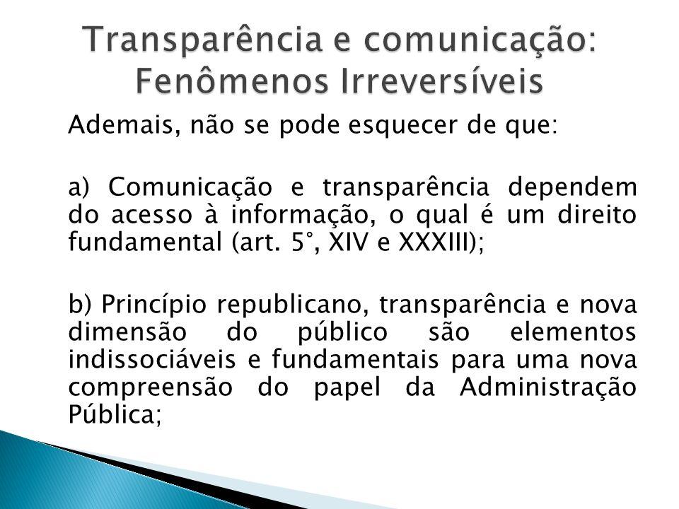 Ademais, não se pode esquecer de que: a) Comunicação e transparência dependem do acesso à informação, o qual é um direito fundamental (art. 5°, XIV e