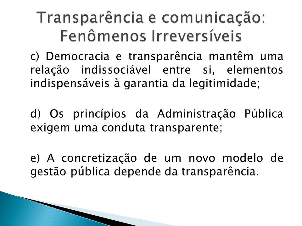 c) Democracia e transparência mantêm uma relação indissociável entre si, elementos indispensáveis à garantia da legitimidade; d) Os princípios da Admi