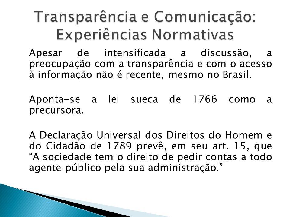 Apesar de intensificada a discussão, a preocupação com a transparência e com o acesso à informação não é recente, mesmo no Brasil. Aponta-se a lei sue