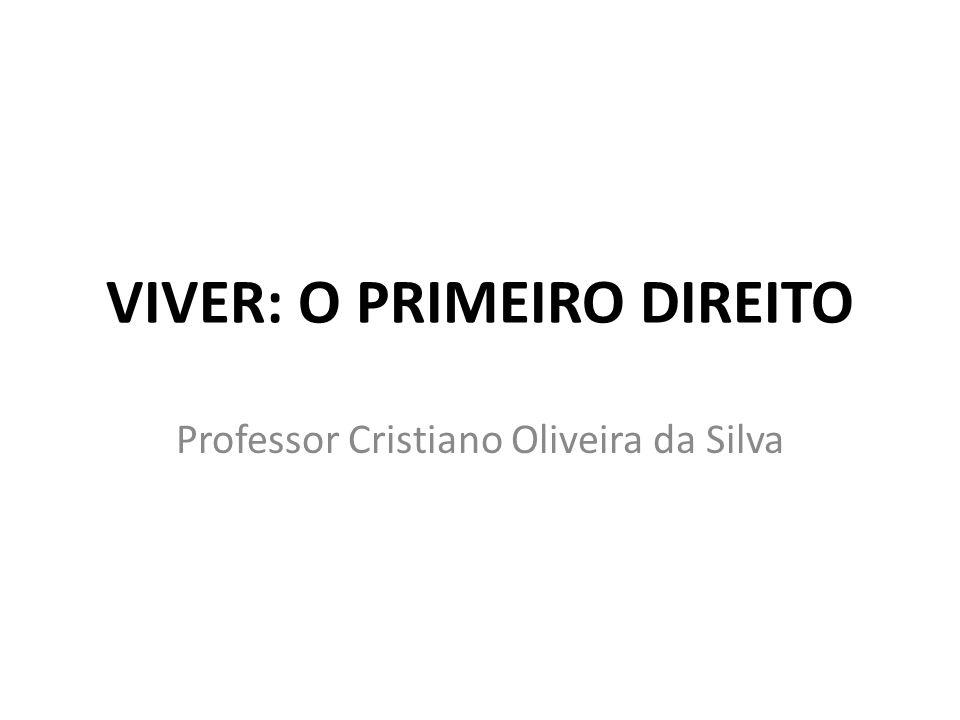 VIVER: O PRIMEIRO DIREITO Professor Cristiano Oliveira da Silva