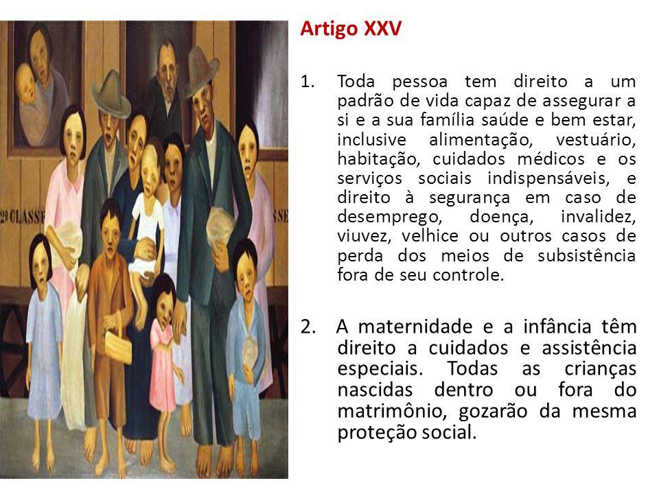 Artigo XXV 1.Toda pessoa tem direito a um padrão de vida capaz de assegurar a si e a sua família saúde e bem estar, inclusive alimentação, vestuário,
