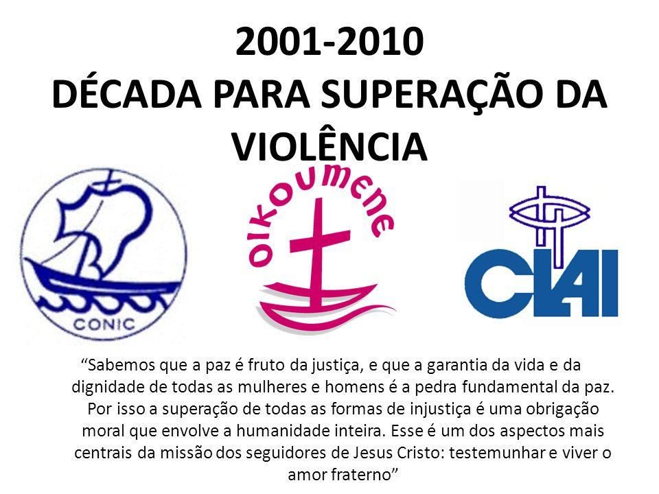 2001-2010 DÉCADA PARA SUPERAÇÃO DA VIOLÊNCIA Sabemos que a paz é fruto da justiça, e que a garantia da vida e da dignidade de todas as mulheres e home