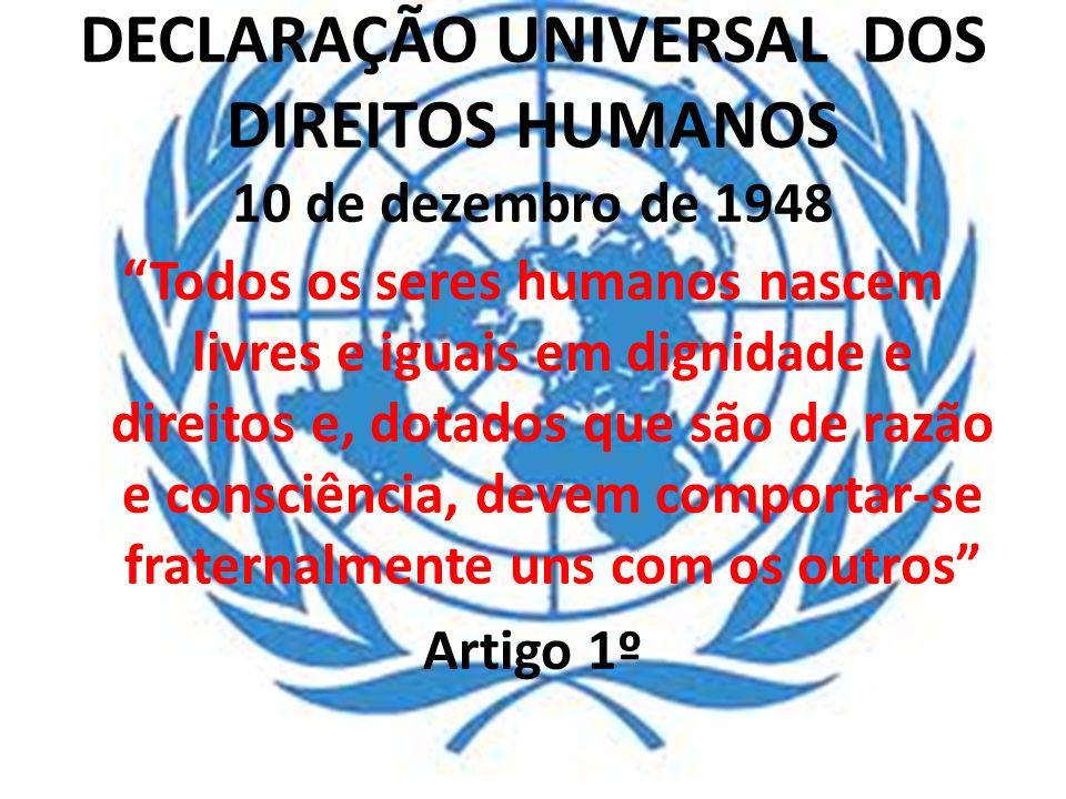 DECLARAÇÃO UNIVERSAL DOS DIREITOS HUMANOS 10 de dezembro de 1948 Todos os seres humanos nascem livres e iguais em dignidade e direitos e, dotados que
