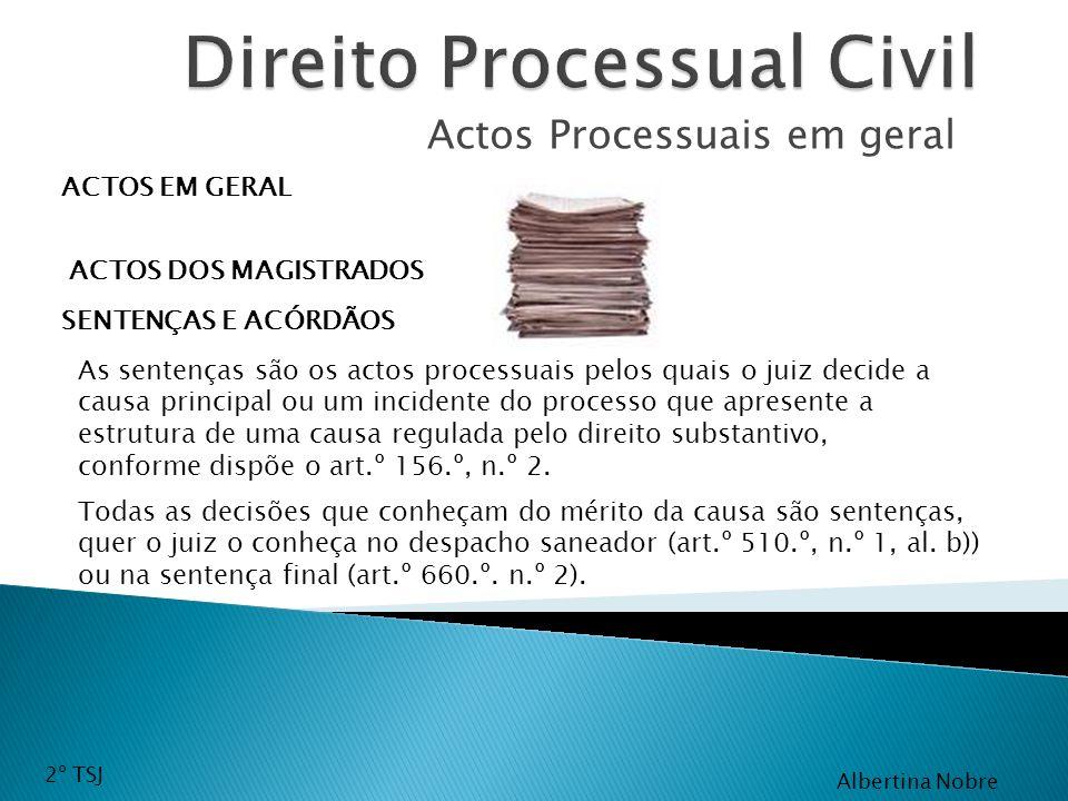 Actos Processuais em geral ACTOS EM GERAL ACTOS DOS MAGISTRADOS SENTENÇAS E ACÓRDÃOS As sentenças são os actos processuais pelos quais o juiz decide a