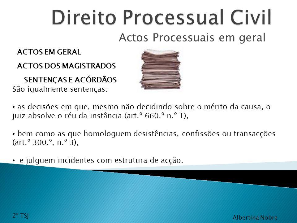 Actos Processuais em geral ACTOS EM GERAL ACTOS DOS MAGISTRADOS SENTENÇAS E ACÓRDÃOS São igualmente sentenças: as decisões em que, mesmo não decidindo