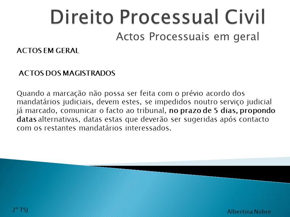 Actos Processuais em geral ACTOS EM GERAL ACTOS DOS MAGISTRADOS Quando a marcação não possa ser feita com o prévio acordo dos mandatários judiciais, d
