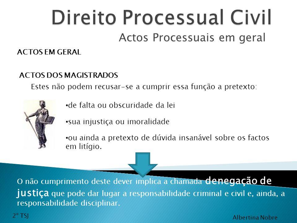 Actos Processuais em geral ACTOS EM GERAL ACTOS DOS MAGISTRADOS Estes não podem recusar-se a cumprir essa função a pretexto: de falta ou obscuridade d