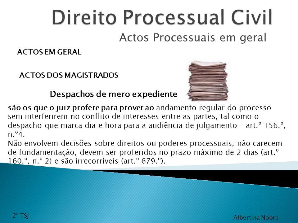 Actos Processuais em geral ACTOS EM GERAL ACTOS DOS MAGISTRADOS são os que o juiz profere para prover ao andamento regular do processo sem interferire