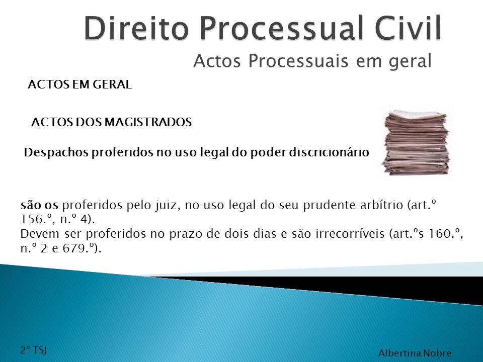 Actos Processuais em geral ACTOS EM GERAL ACTOS DOS MAGISTRADOS são os proferidos pelo juiz, no uso legal do seu prudente arbítrio (art.º 156.º, n.º 4