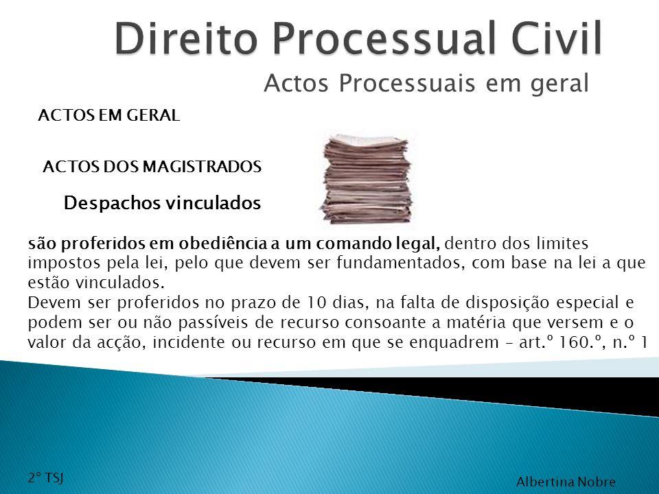 Actos Processuais em geral ACTOS EM GERAL ACTOS DOS MAGISTRADOS são proferidos em obediência a um comando legal, dentro dos limites impostos pela lei,