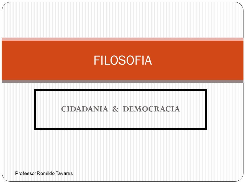 CIDADANIA & DEMOCRACIA FILOSOFIA Professor Romildo Tavares