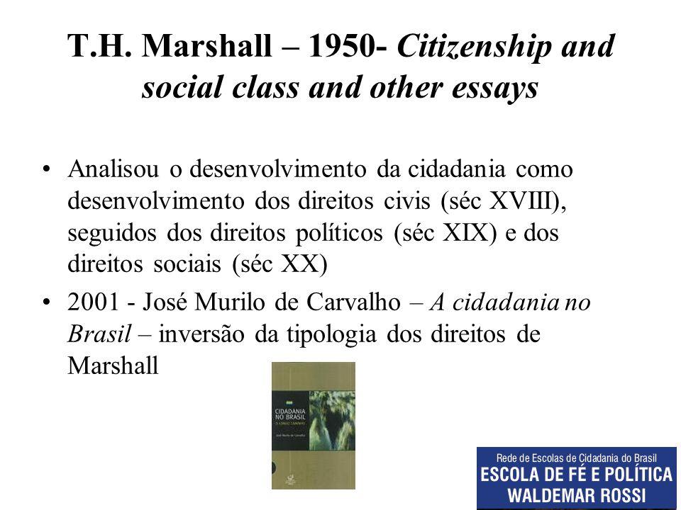 T.H. Marshall – 1950- Citizenship and social class and other essays Analisou o desenvolvimento da cidadania como desenvolvimento dos direitos civis (s