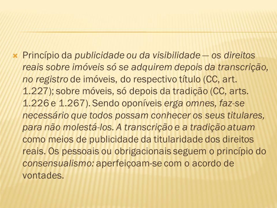 Princípio da publicidade ou da visibilidade os direitos reais sobre imóveis só se adquirem depois da transcrição, no registro de imóveis, do respectiv