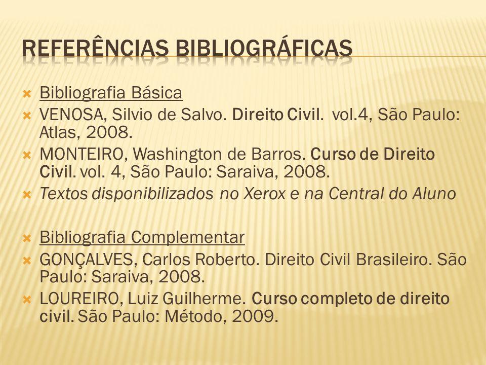 Bibliografia Básica VENOSA, Silvio de Salvo. Direito Civil. vol.4, São Paulo: Atlas, 2008. MONTEIRO, Washington de Barros. Curso de Direito Civil. vol
