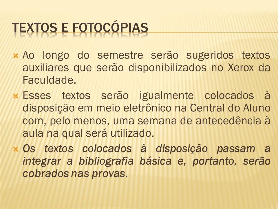 Ao longo do semestre serão sugeridos textos auxiliares que serão disponibilizados no Xerox da Faculdade. Esses textos serão igualmente colocados à dis
