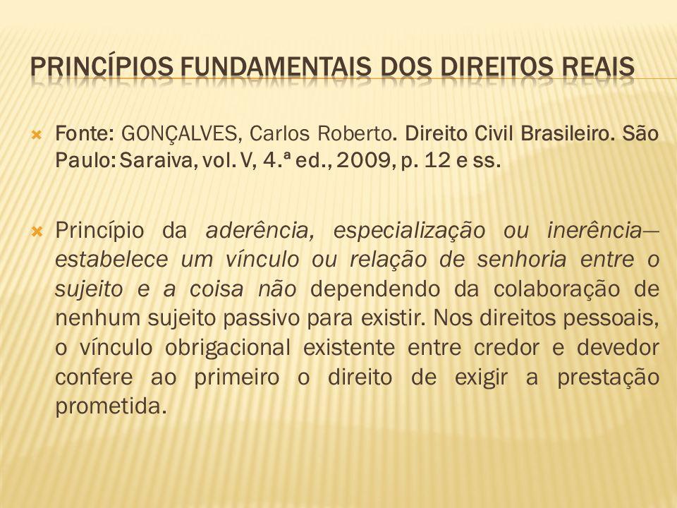 Fonte: GONÇALVES, Carlos Roberto. Direito Civil Brasileiro. São Paulo: Saraiva, vol. V, 4.ª ed., 2009, p. 12 e ss. Princípio da aderência, especializa