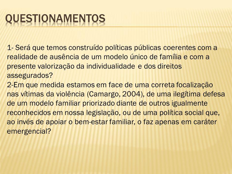 1- Será que temos construído políticas públicas coerentes com a realidade de ausência de um modelo único de família e com a presente valorização da in
