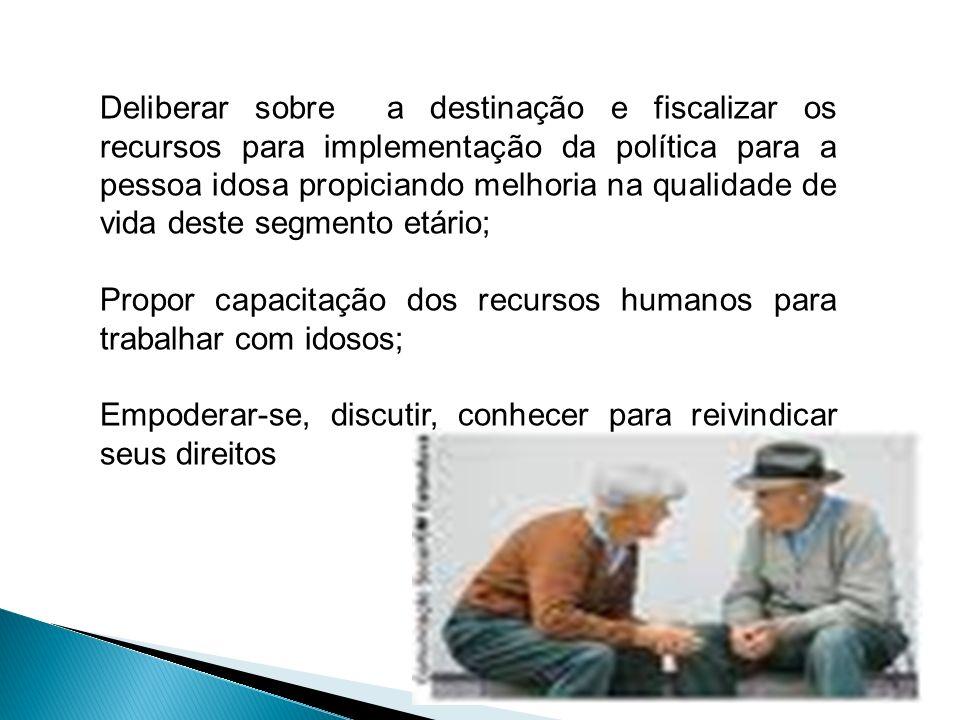 Deliberar sobre a destinação e fiscalizar os recursos para implementação da política para a pessoa idosa propiciando melhoria na qualidade de vida des