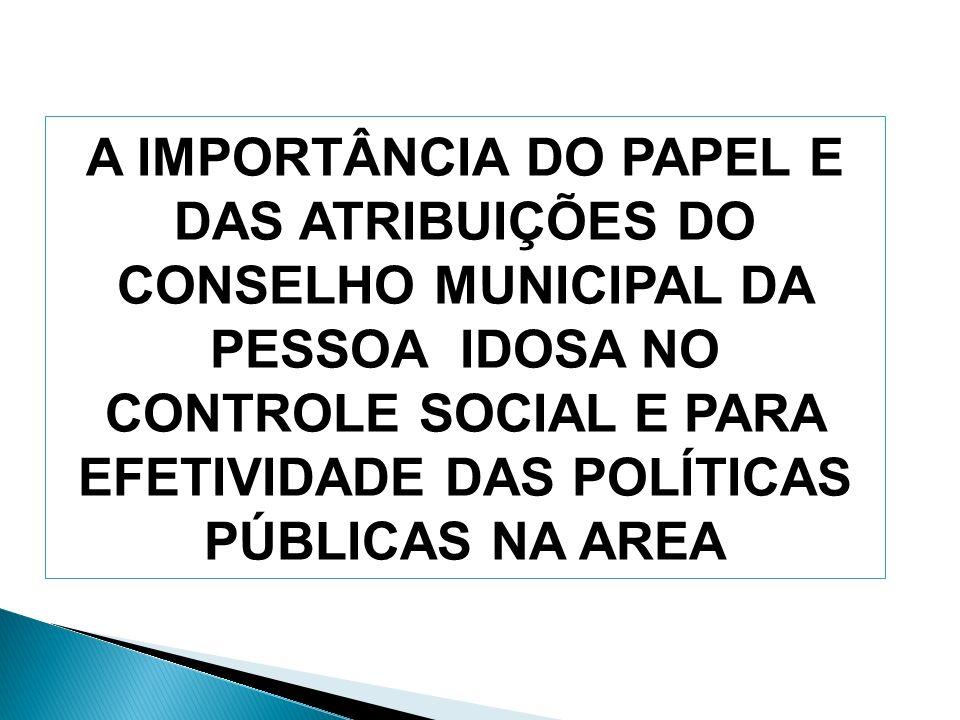 A IMPORTÂNCIA DO PAPEL E DAS ATRIBUIÇÕES DO CONSELHO MUNICIPAL DA PESSOA IDOSA NO CONTROLE SOCIAL E PARA EFETIVIDADE DAS POLÍTICAS PÚBLICAS NA AREA