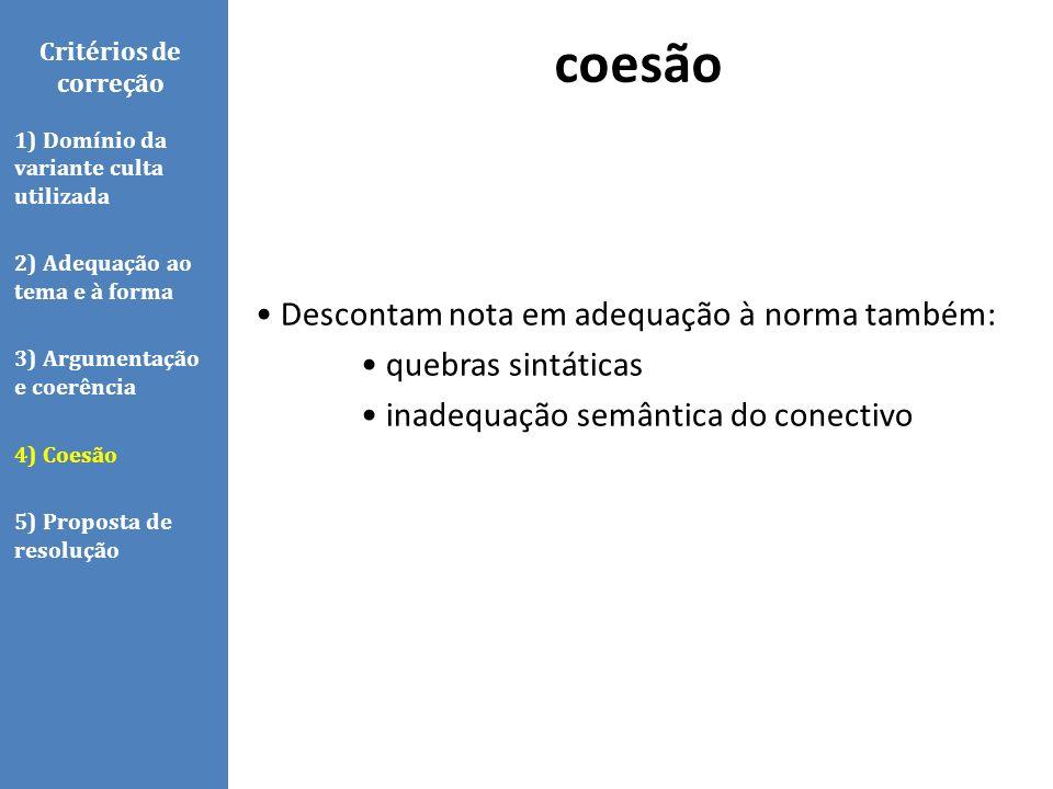 Descontam nota em adequação à norma também: quebras sintáticas inadequação semântica do conectivo coesão Critérios de correção 1) Domínio da variante