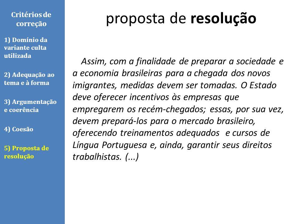 Assim, com a finalidade de preparar a sociedade e a economia brasileiras para a chegada dos novos imigrantes, medidas devem ser tomadas. O Estado deve